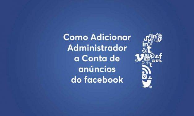 Adicionar Administrador a Conta de anúncios do facebook